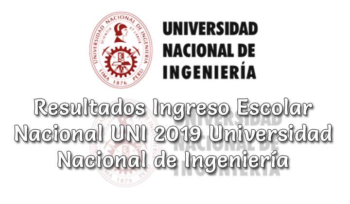 Resultados Ingreso Escolar Nacional UNI 2019 Universidad Nacional de Ingeniería