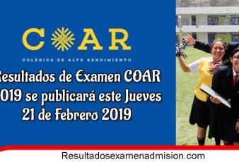 Resultados de Examen COAR 2019 se publicará este Jueves 21 de Febrero 2019