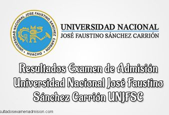 UNJFSC Resultados examen de Admision Ordinario Universidad Nacional José Faustino Sánchez Carrión