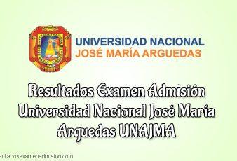 Resultados Examen UNAJMA Universidad Nacional José María Arguedas