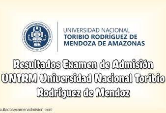 Resultados Examen de admisión UNTRM Universidad Nacional Toribio Rodríguez de Mendoza